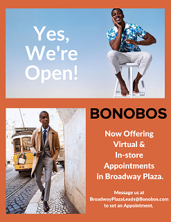 Yes, We're Open! BONOBOS Now Offering Virtual & In-store Appointments in Broadway Plaza. Message us at BroadwayPlazaLeads@Bonobos.com to set an Appointment.