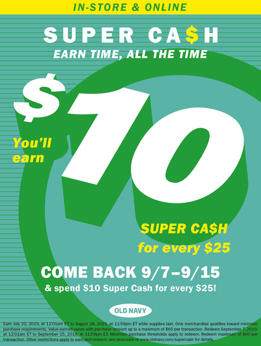 Super Cash Earn Time, All the Time, You'll Earn $10 Super Cash for Every $25, Come Back 9/7-9/15 & Spend $10 Super Cash for Every $25! Old Navy