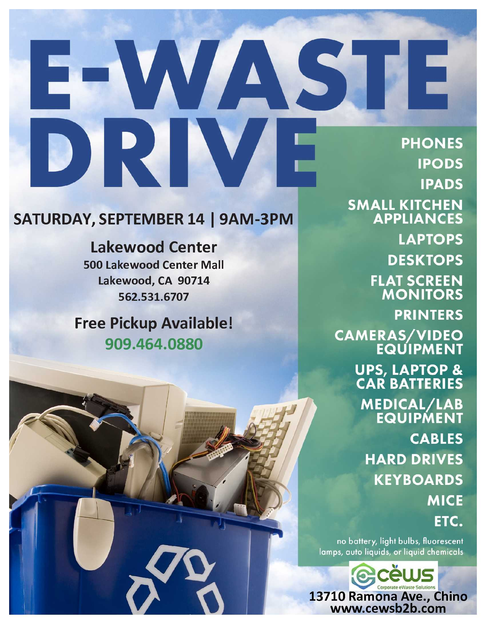 E-Waste Event on September 14, 2019 9am to 3pm at Lakewood Center, 500 Lakewood Center Mall, Lakewood, CA 90713. Free Pickup: 909.464.0880  Contact: www.cewsb2b.com