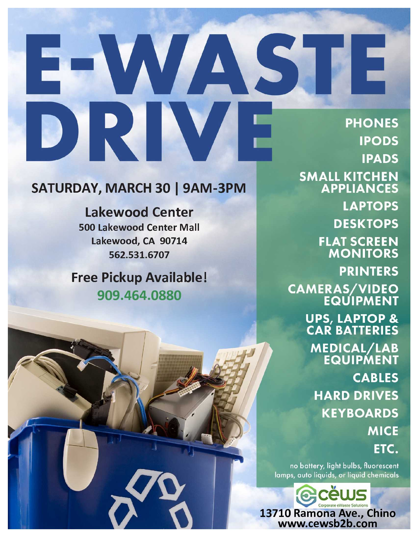 E-Waste Event on March 30, 2019 9am to 3pm at Lakewood Center, 500 Lakewood Center Mall, Lakewood, CA 90713. Free Pickup: 909.464.0880  Contact: www.cewsb2b.com
