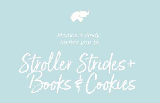 Monica & Andy elephant logo plus event title: Stroller Strides + Books & Cookies, written in cursive in white font on sky blue background.