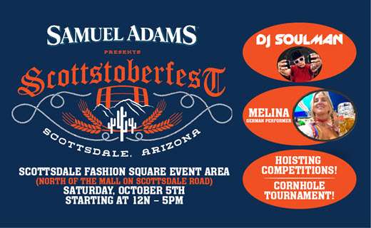 Samuel Adams Presents Scottstoberfest  Saturday, October 5 from 12PM - 5PM  Enjoy music from DJ Soulman, entertainment from Melina, hoisting competitions and a cornhole tournament!