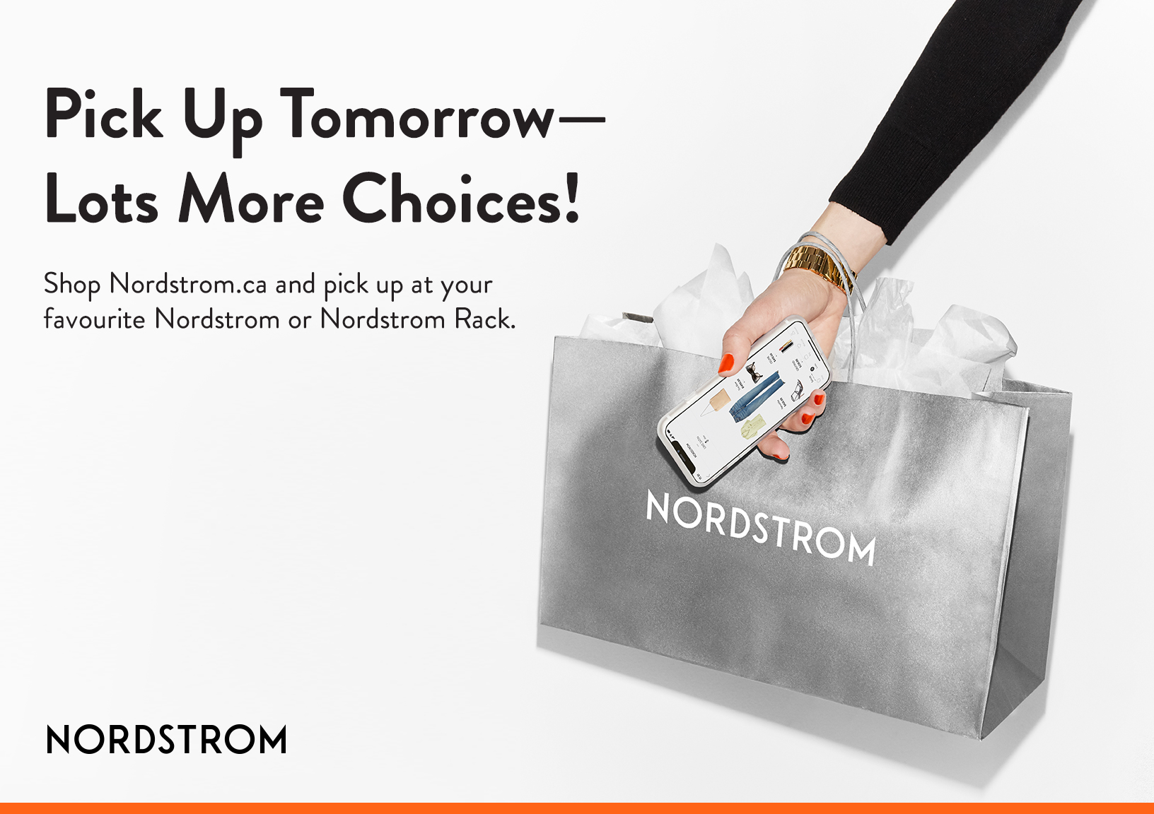 """""""Pick Up Tomorrow - Lots More Choices! Shop Nordstrom.ca and pick up from your favorite Nordstrom or Nordstrom Rack."""" This text is written on a white background next to a woman holding a Nordstrom Bag and a smartphone."""