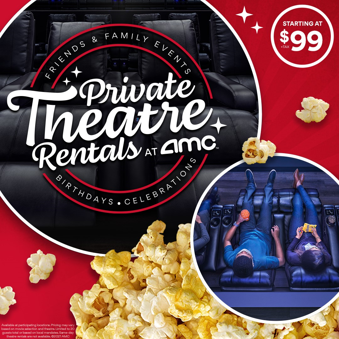 friends and family events and birthdays and celebrations. private theatre rentals at AMC. starting at 99 dollars