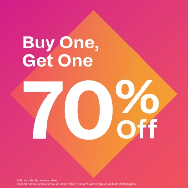Buy One, Get One 70% OFF.   Valid on selected merchandise. Second item must be of equal or lesser value; discount will be applied on last ticketed price.