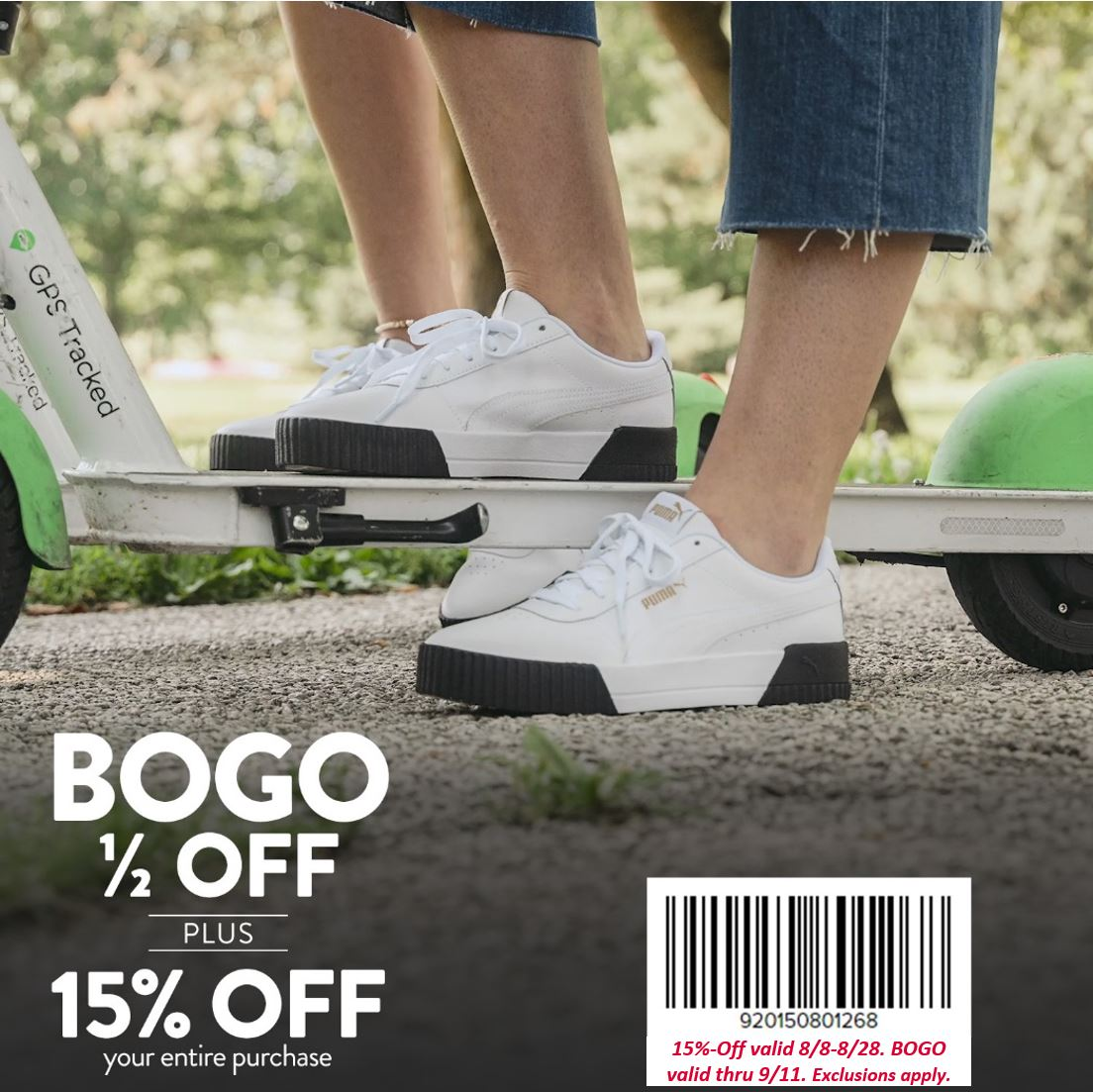 Image: white puma brand sneakers shown on legs with person standing on white scooter. Copy: BOGO 1/2 OFF PLUS 15% OFF your entire purchase. Barcode: 920150801268. 15%-Off valid 8/8-8/28. BOGO valid thru 9/11. Exclusions apply.