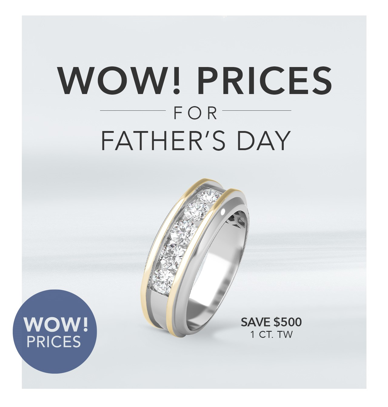Men's diamond two tone ring shown. Copy: Wow! Prices for Father's Day. Wow! Prices. Save $500 1CT.TW
