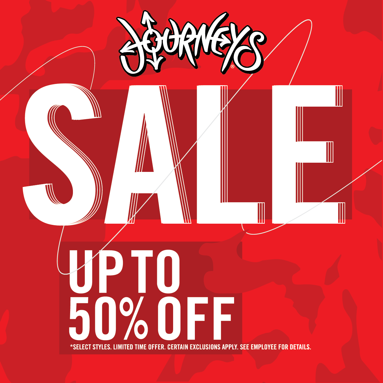 Journeys logo. Copy: Sale up to 50% off *Select styles. Limited time offer. Certain exclusions apply. See employee for details.