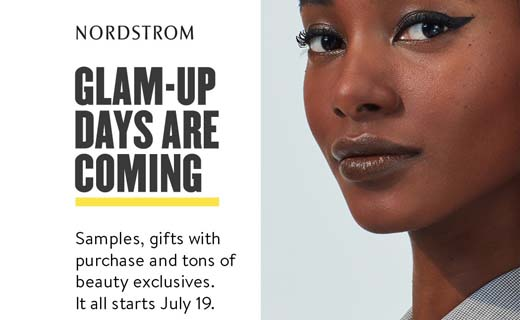 Close up of woman wearing wing eyeliner. Copy: Nordstrom logo. Glam-Up Days are Coming. Samples, gifts with purchase and tons of beauty exclusives. It all starts July 19.
