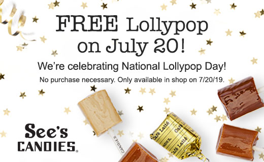 See's Candy logo. FREE Lollypop on July 20! We're celebrating National Lollypop Day! No purchase necessary. Only available in shop on 7/20/19. Variety of lollypops shown unwrapped and one with wrapper shown with stars and streamer.