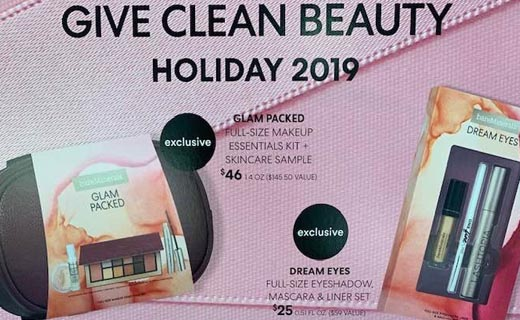 Give Clean Beauty. Holiday 2019. Exclusive (Glam packed bundle shown) Glam Packed full-size makeup essentials kit + skincare sample. $46 14oz  ($145.50 value) . Exclusive (Dream Eyes bundle shown) Dream eyes full-size eyeshadow, mascara & liner set. $25 0.5 FL OZ ($59 value)
