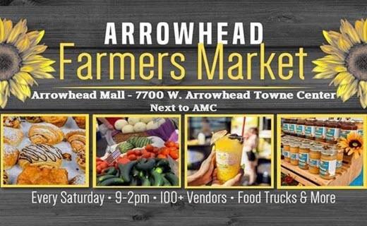 arrowhead farmers market. arrowhead mall - 7700 w arrowhead towne center next to AMC. Every saturday 9-2 pm, 100+ vendors, food trucks & more