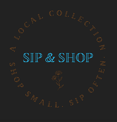 Sip and Shop on a black background with stemmed flowers underneath and A local collection. Shop Small. Sip Often. in a circle around it.