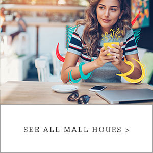 "Young woman at a cafe drinking a coffee, with pop-art graphics applied to the image. Copy reads ""See All Mall Hours"""