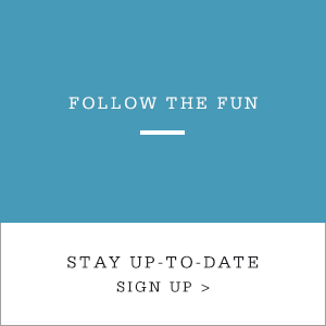 Follow the Fun. Stay Up-To-Date. Sign Up.