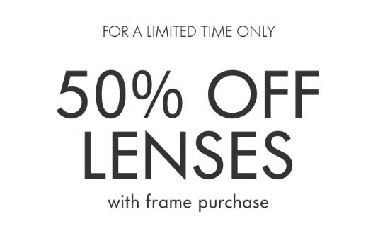 """Black letters on white background reading """"For a limited time only 50% off lenses with frame purchase""""."""