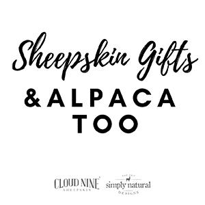 Sheepskin Gifts & Alpaca Too. Cloud Nine Sheepskin. Simply Natural Designs est. 2011.