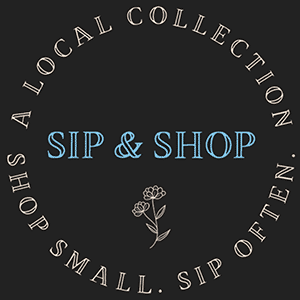 Sip & Shop. A local collection. Shop small. Sip often.