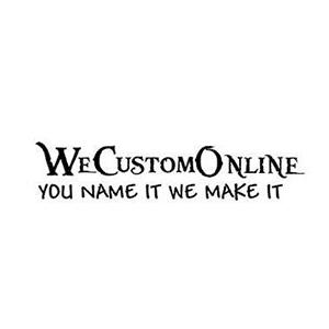 We Custom Online. You name it we make it.